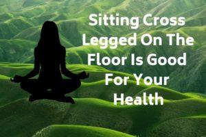 Sitting Cross Legged On The Floor Is Good for health
